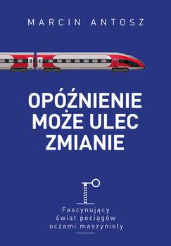 """Okładka książki """"Opóźnienie może ulec zmianie"""", autor: Marcin Antosz"""